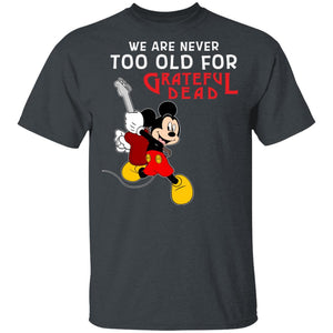We Are Never Too Old For Grateful Dead T-shirt Mickey Rock Tee HA03-Bounce Tee