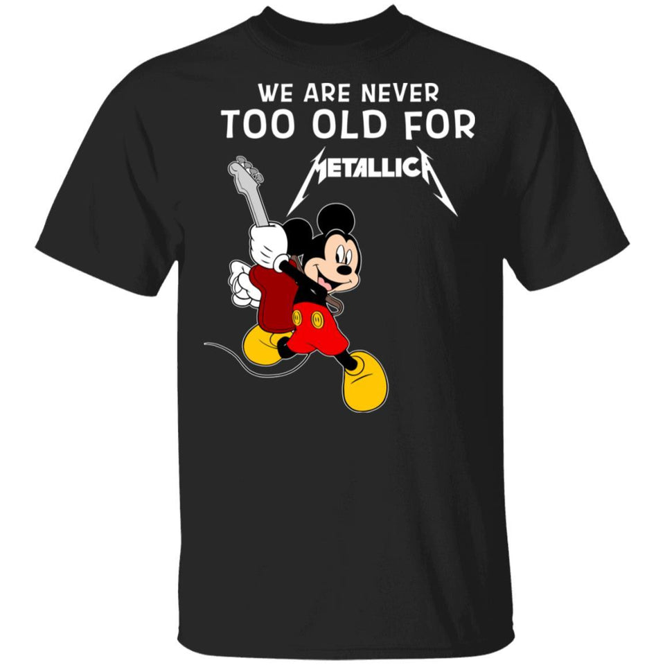 We Are Never Too Old For Metallica T-shirt Mickey Rock Tee HA03-Bounce Tee