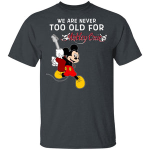 We Are Never Too Old For Motley Crue T-shirt Mickey Rock Tee HA03-Bounce Tee