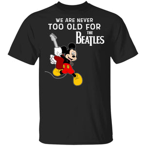 We Are Never Too Old For The Beatles T-shirt Mickey Rock Tee HA03-Bounce Tee