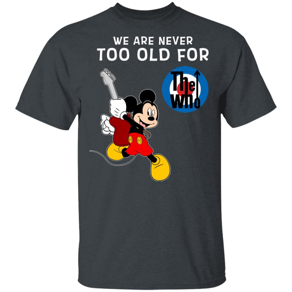 We Are Never Too Old For The Who T-shirt Mickey Rock Tee HA03-Bounce Tee