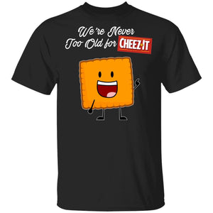 We're Never Too Old For Cheez It T-shirt Snack Addict Tee VA12-Bounce Tee