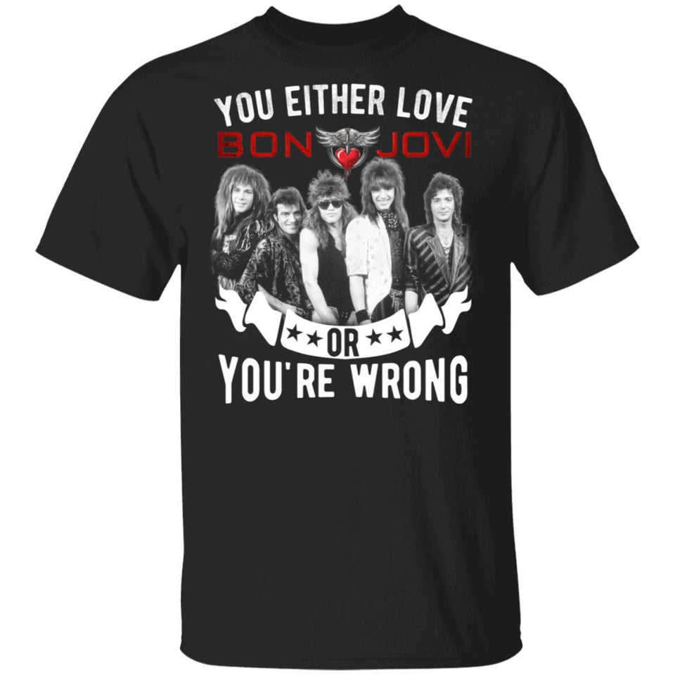 You Either Love Bon Jovi Or You're Wrong T-shirt Rock Tee MN02-Bounce Tee