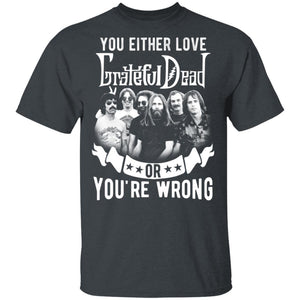 You Either Love Grateful Dead Or You're Wrong T-shirt Rock Tee MN02-Bounce Tee