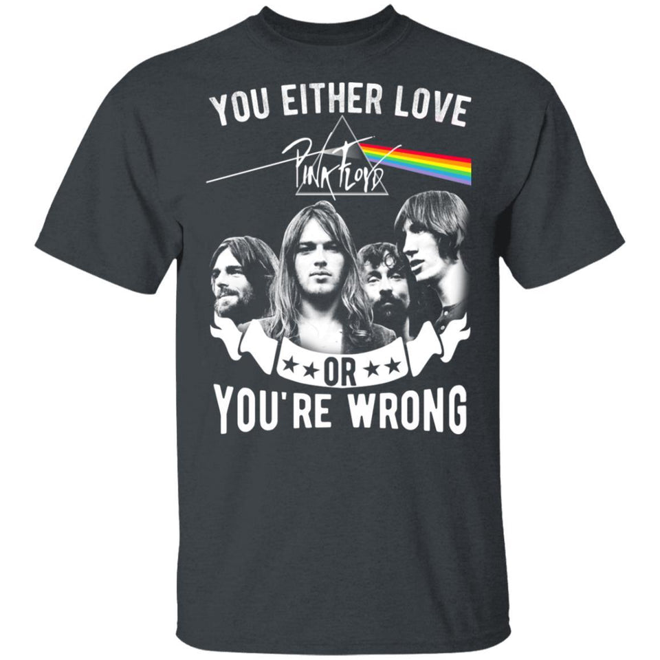 You Either Love Pink Floyd Or You're Wrong T-shirt Rock Tee MN02-Bounce Tee