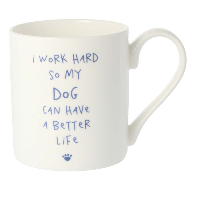 Mclaggan Smith Mugs I Work Hard So My Dog Can Have A Better Life Mug