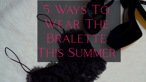 5 ways to wear your bralette this summer