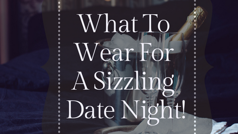 What to wear for a Sizzling date night