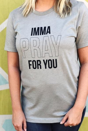 Imma pray for you graphic tee