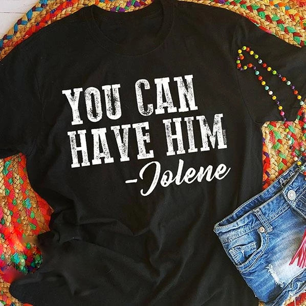 You can have him jolene Graphic tee