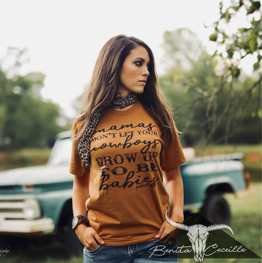 Mamas don't let your cowboys grow up to be babies Tee