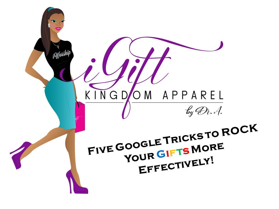 Five Google Tricks to ROCK Your Gifts More Effectively!