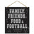 Family, Friends, Food & Football Sign