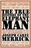 The True History of the Elephant Man by Michael Howell and Peter Ford
