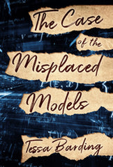 The Case of the Misplaced Models by Tessa Barding