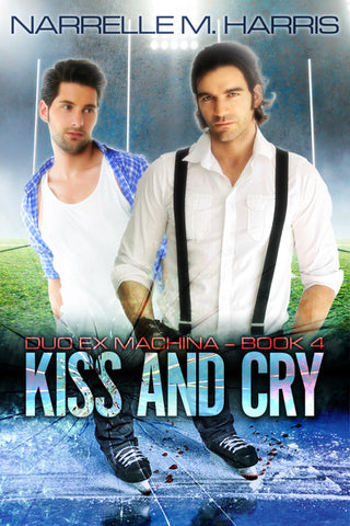 Kiss and Cry – Duo Ex Machina Book 4