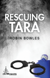 Rescuing Tara by Robin Bowles