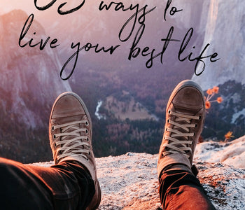 53 Ways To Live Your Best Life