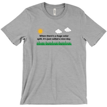 Load image into Gallery viewer, When There's a Huge Solar Spill T-Shirt (Front Print)