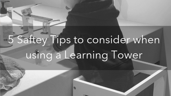 5 Safety Tips to consider when using a Learning Tower