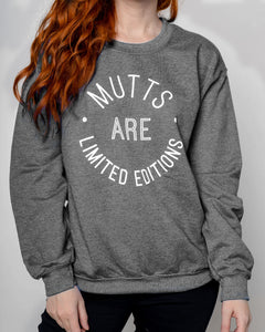 Mutts Are Limited Edition Sweatshirt
