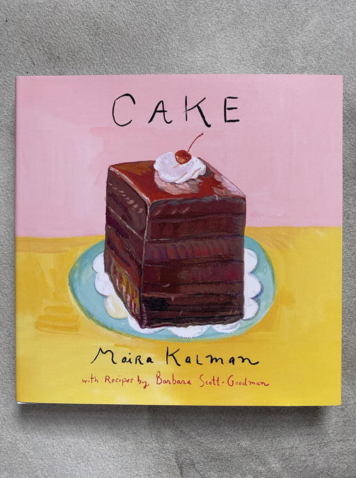"""Cake:  A Cookbook"" by Maira Kalman"