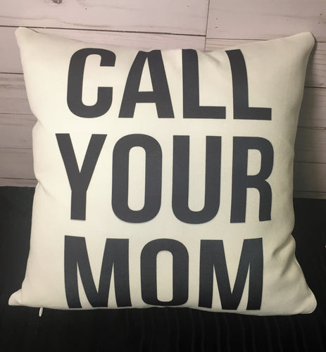 Call Your Mom - Burlap or White Canvas Pillow