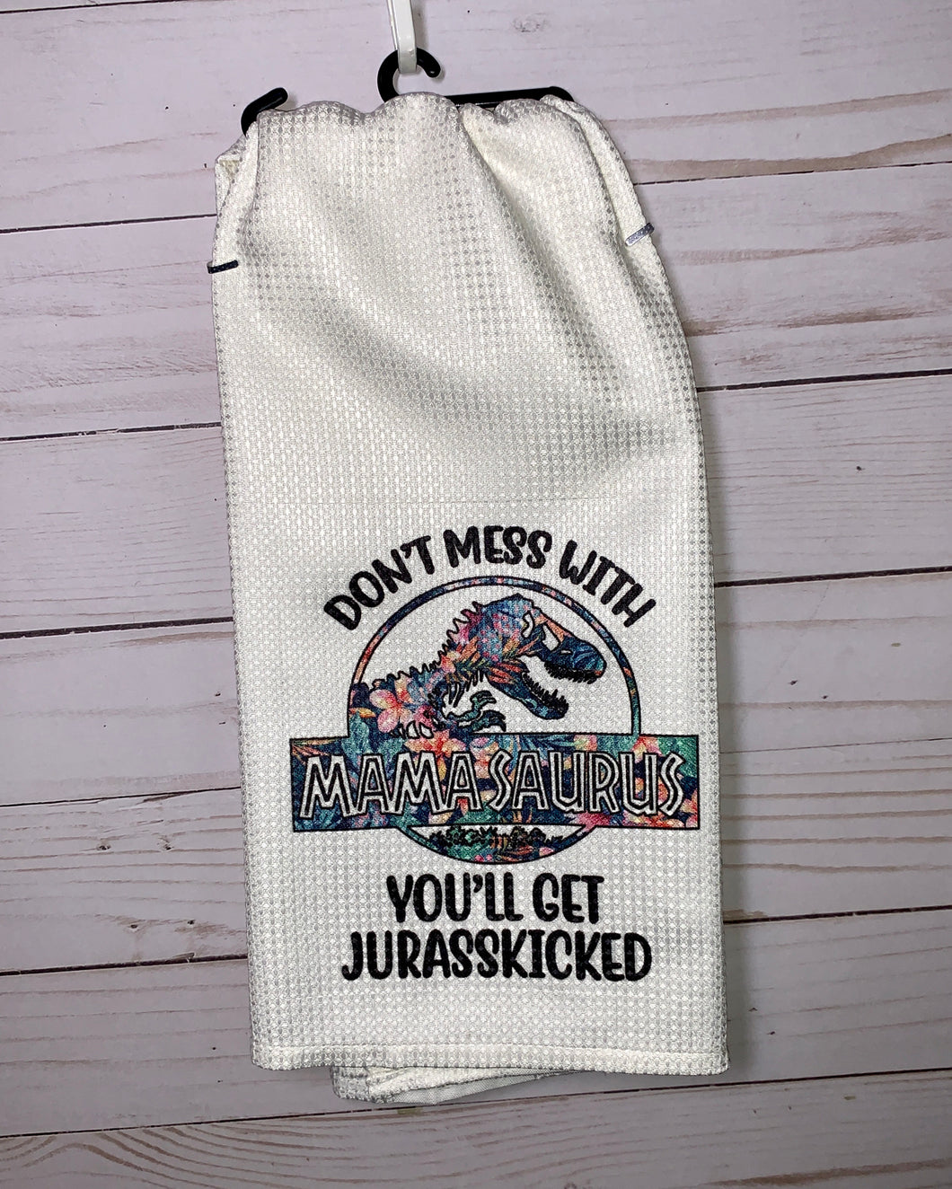 Don't Mess with Mamasaurus- Dish Towel - Jurassic Park Inspired