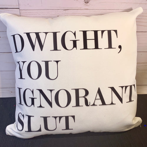 Dwight You Ignorant Slut Burlap or White Canvas Pillow- The Office Inspired