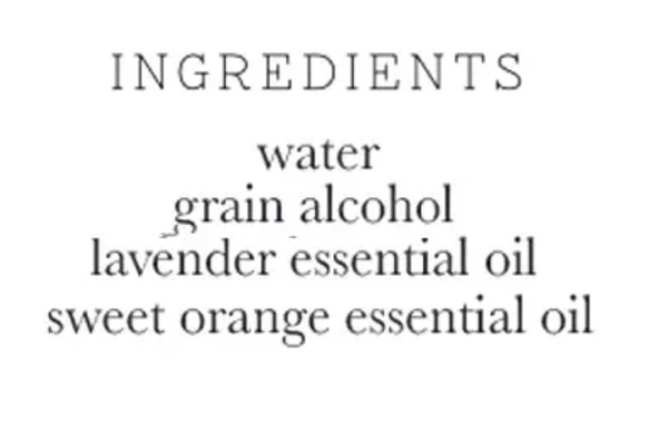 "White background with black text that reads ""INGREDEINTS water, grain alcohol, lavender essential oil, sweet orange essential oil"""