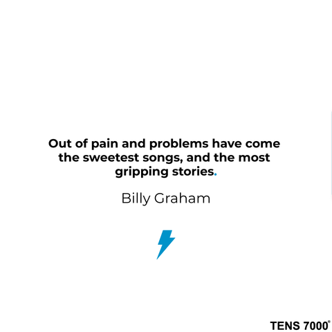 Out of pain and problems have come  the sweetest songs, and the most  gripping stories. -Billy Graham