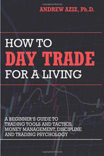 Load image into Gallery viewer, How to Day Trade for a Living: A Beginner's Guide to Trading Tools and Tactics, Money Management, Discipline and Trading Psychology