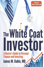 Load image into Gallery viewer, The White Coat Investor: A Doctor's Guide To Personal Finance And Investing