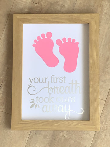 Your first breathe took ours away. Framed A4 Vinyl Print. Nursery Decor Print