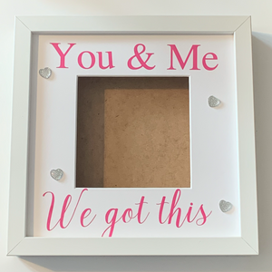 You and Me, We Got This, Affirmation, Friendship, Relationship Frame, Choice of frame finish and writing colour.