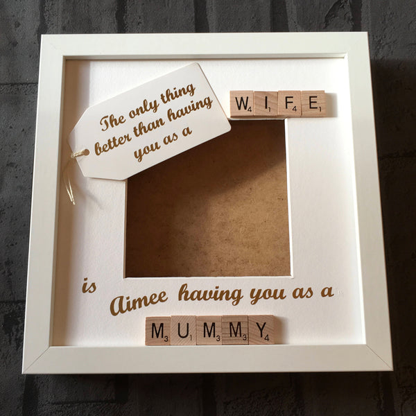 The Only Thing Better Than Having You As A Wife/Mummy, Personalised Scrabble Photo Frame
