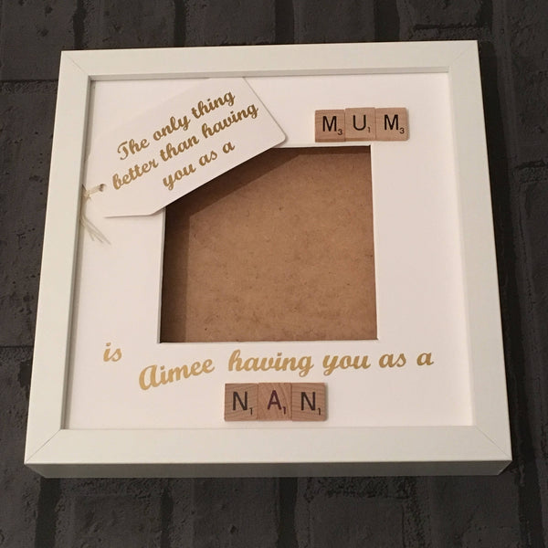 Nanny Grandma Mum Scrabble Art Photo Frame, The Only Thing Better Than...