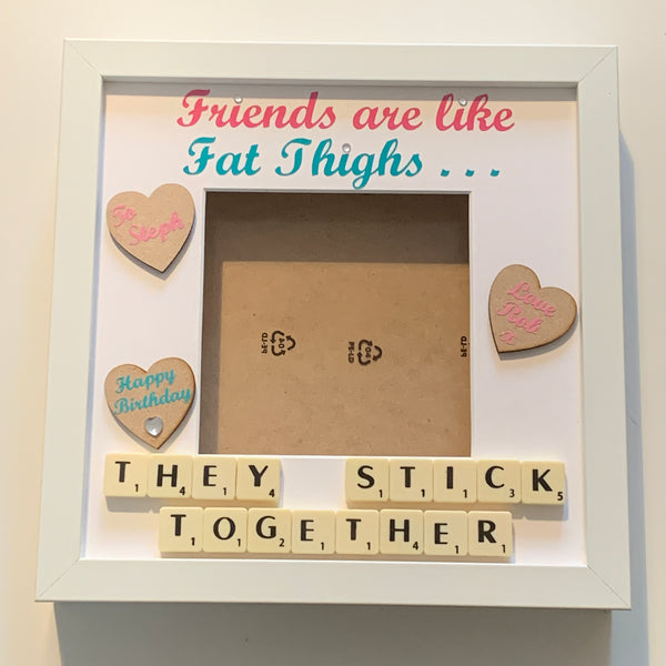 Friends are like fat thighs, they stick together. Personalised vinyl and scrabble art photo frame