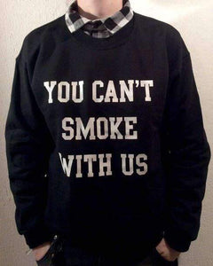 YOU CAN'T SMOKE WITH US Street Cool Sweatshirt