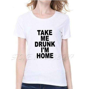 TAKE ME DRUNK I'M HOME Street Cotton T-Shirt