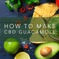 How to Make CBD Guacamole