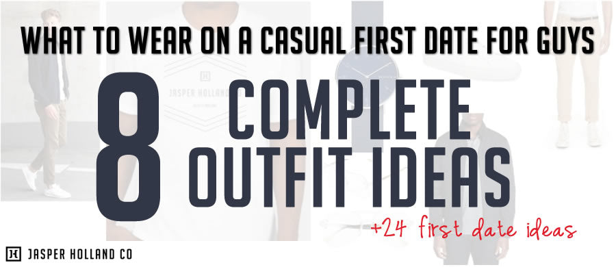 What to wear on a casual first date guys - Jasper Holland Co