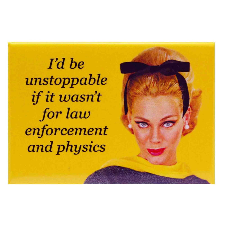 Image of Fridge Magnet - I'd Be Unstoppable If It Wasn't For Law Enforcement And Physics