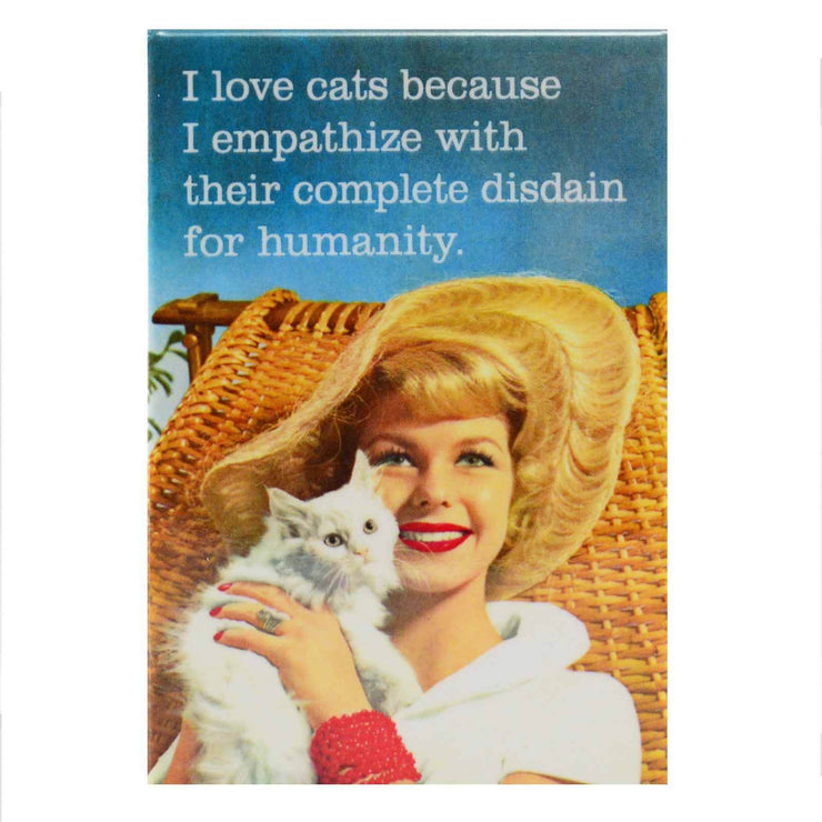Image I Love Cats because I empathize With Their Complete Disdain For Humanity Fridge Magnet