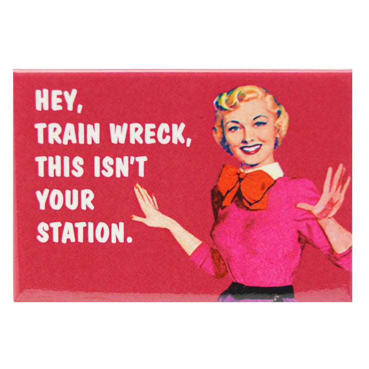 Image of Fridge Magnet - Hey Train Wreck This Isn't your Station