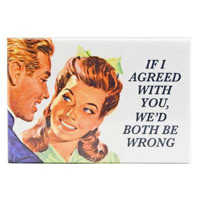 Image of Fridge Magnet - If I Agreed With You We'd Both Be Wrong