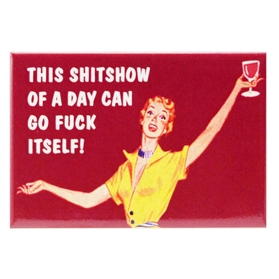 Image of Fridge Magnet - This Shitshow Of A Day Can go Fuck Itself