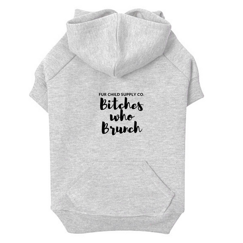 Bitches Who Brunch dog hoodie