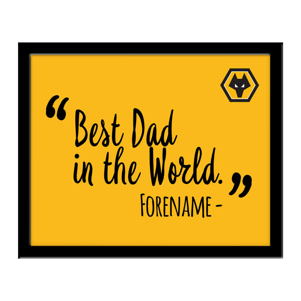 Wolverhampton Wanderers FC Best Dad In The World 10 x 8 Photo Framed