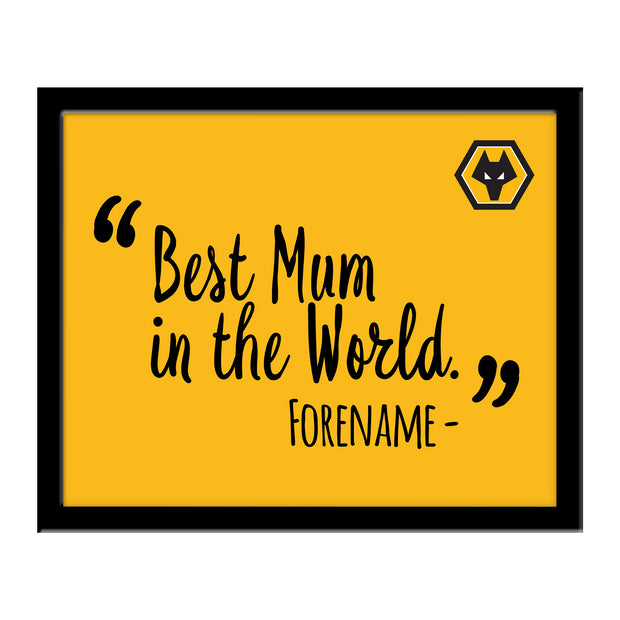 Wolverhampton Wanderers FC Best Mum In The World 10 x 8 Photo Framed